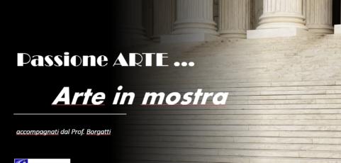 PASSIONE ARTE … RIPRENDIAMO A VIAGGIARE PER MOSTRE E TEATRI